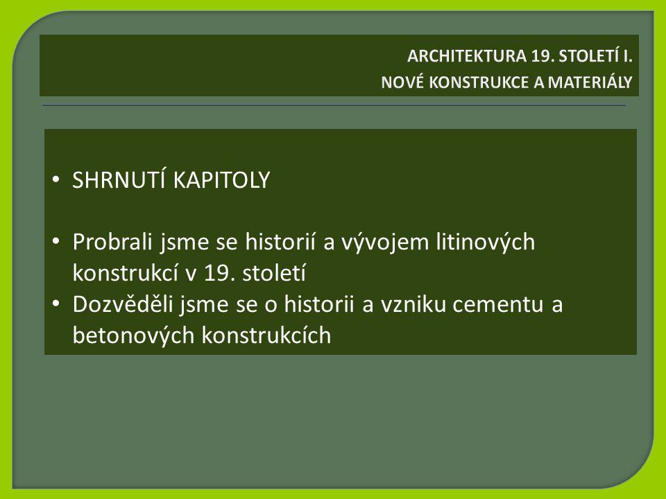 SHRNUTÍ KAPITOLY Probrali jsme se historií a vývojem litinových konstrukcí v 19.