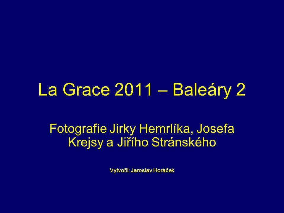 La Grace 2011 – Baleáry 2 Fotografie Jirky Hemrlíka, Josefa Krejsy a Jiřího Stránského Vytvořil: Jaroslav Horáček
