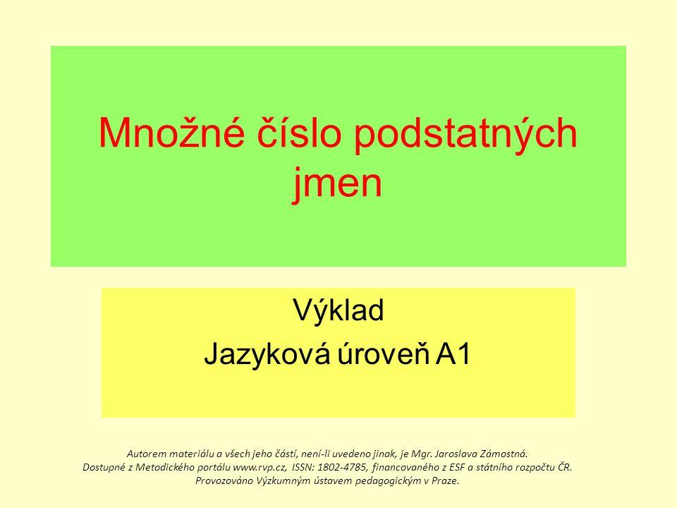 Autorem materiálu a všech jeho částí, není-li uvedeno jinak, je Mgr. Jaroslava Zámostná. Dostupné z Metodického portálu www.rvp.cz, ISSN: 1802-4785, f