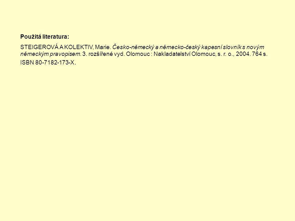 Použitá literatura: STEIGEROVÁ A KOLEKTIV, Marie. Česko-německý a německo-český kapesní slovník s novým německým pravopisem. 3. rozšířené vyd. Olomouc