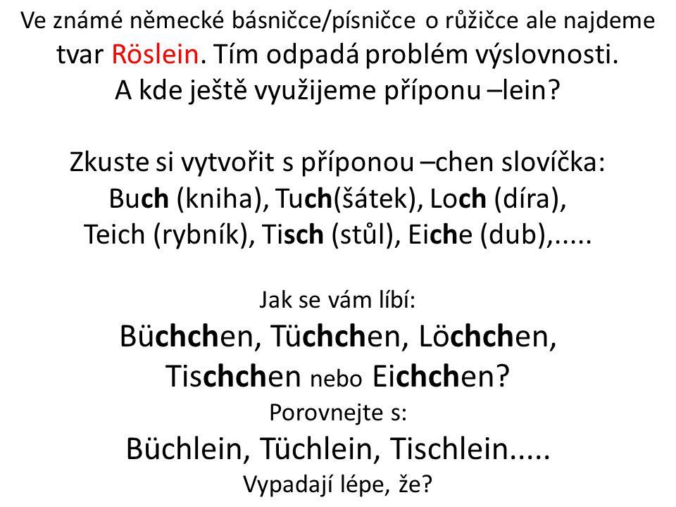 Ve známé německé básničce/písničce o růžičce ale najdeme tvar Röslein.