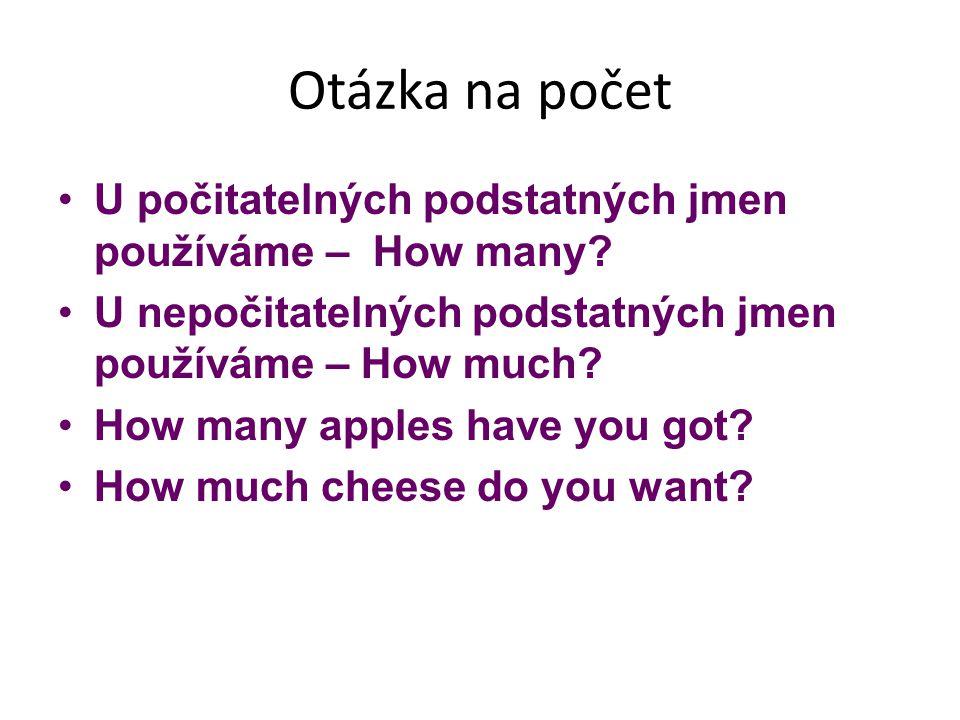 Otázka na počet U počitatelných podstatných jmen používáme – How many? U nepočitatelných podstatných jmen používáme – How much? How many apples have y