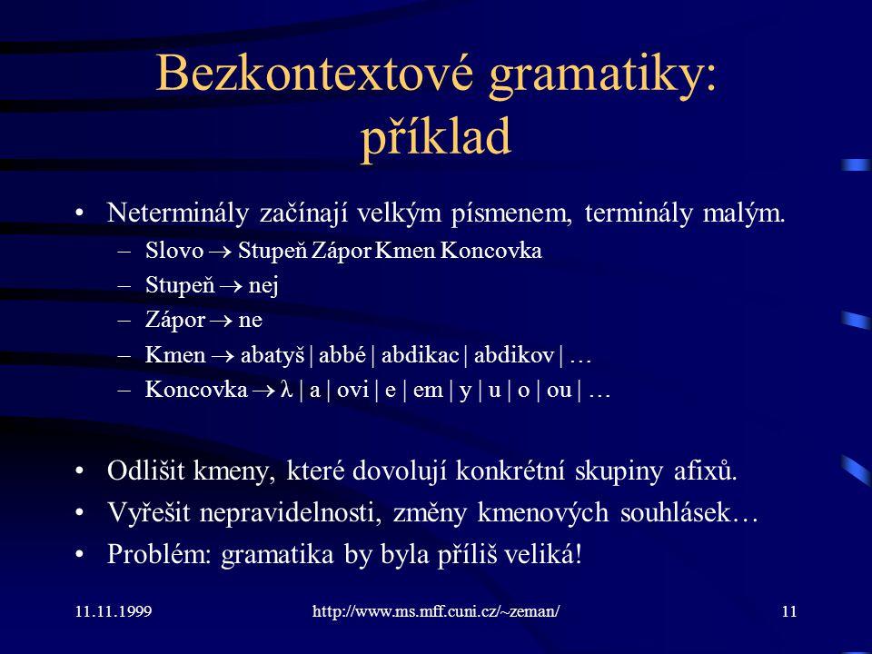 11.11.1999http://www.ms.mff.cuni.cz/~zeman/11 Bezkontextové gramatiky: příklad Neterminály začínají velkým písmenem, terminály malým. –Slovo  Stupeň