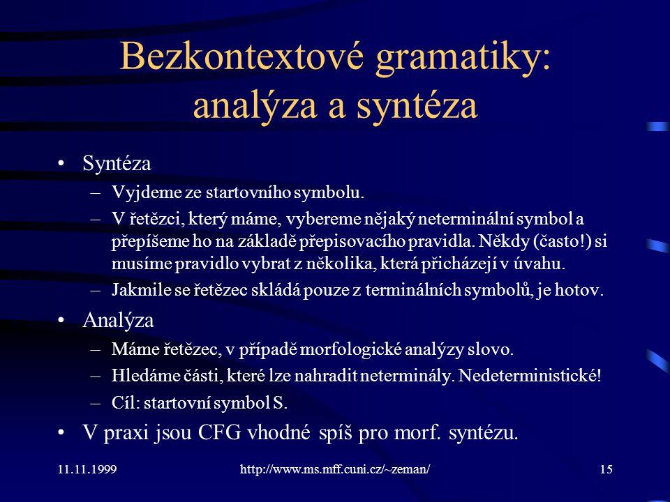 11.11.1999http://www.ms.mff.cuni.cz/~zeman/15 Bezkontextové gramatiky: analýza a syntéza Syntéza –Vyjdeme ze startovního symbolu. –V řetězci, který má