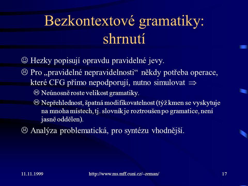 """11.11.1999http://www.ms.mff.cuni.cz/~zeman/17 Bezkontextové gramatiky: shrnutí Hezky popisují opravdu pravidelné jevy.  Pro """"pravidelné nepravidelnos"""