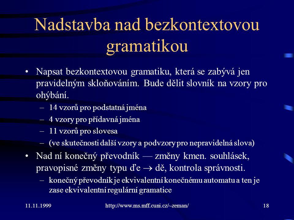 11.11.1999http://www.ms.mff.cuni.cz/~zeman/18 Nadstavba nad bezkontextovou gramatikou Napsat bezkontextovou gramatiku, která se zabývá jen pravidelným