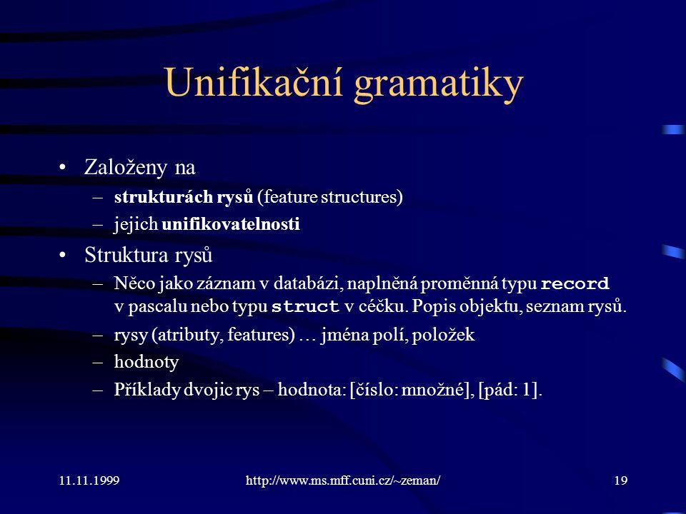 11.11.1999http://www.ms.mff.cuni.cz/~zeman/19 Unifikační gramatiky Založeny na –strukturách rysů (feature structures) –jejich unifikovatelnosti Strukt