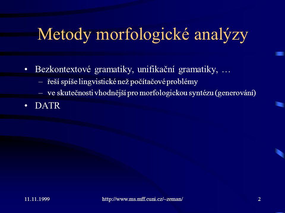 11.11.1999http://www.ms.mff.cuni.cz/~zeman/2 Metody morfologické analýzy Bezkontextové gramatiky, unifikační gramatiky, … –řeší spíše lingvistické než