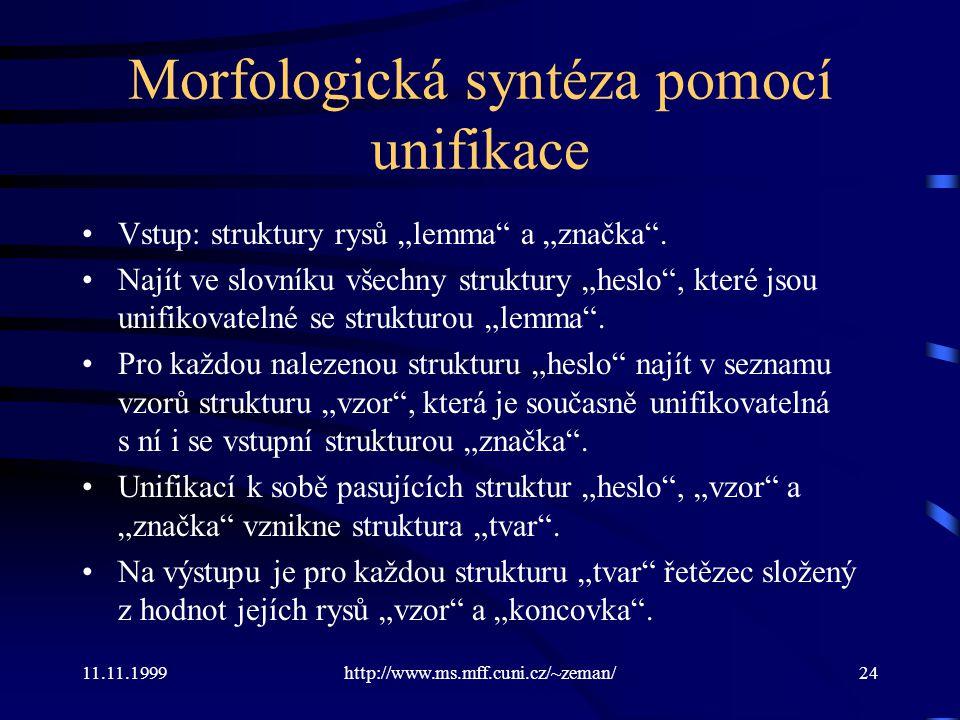 """11.11.1999http://www.ms.mff.cuni.cz/~zeman/24 Vstup: struktury rysů """"lemma"""" a """"značka"""". Najít ve slovníku všechny struktury """"heslo"""", které jsou unifik"""