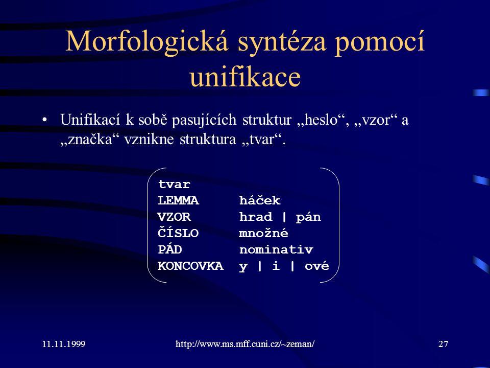 """11.11.1999http://www.ms.mff.cuni.cz/~zeman/27 Morfologická syntéza pomocí unifikace Unifikací k sobě pasujících struktur """"heslo"""", """"vzor"""" a """"značka"""" vz"""
