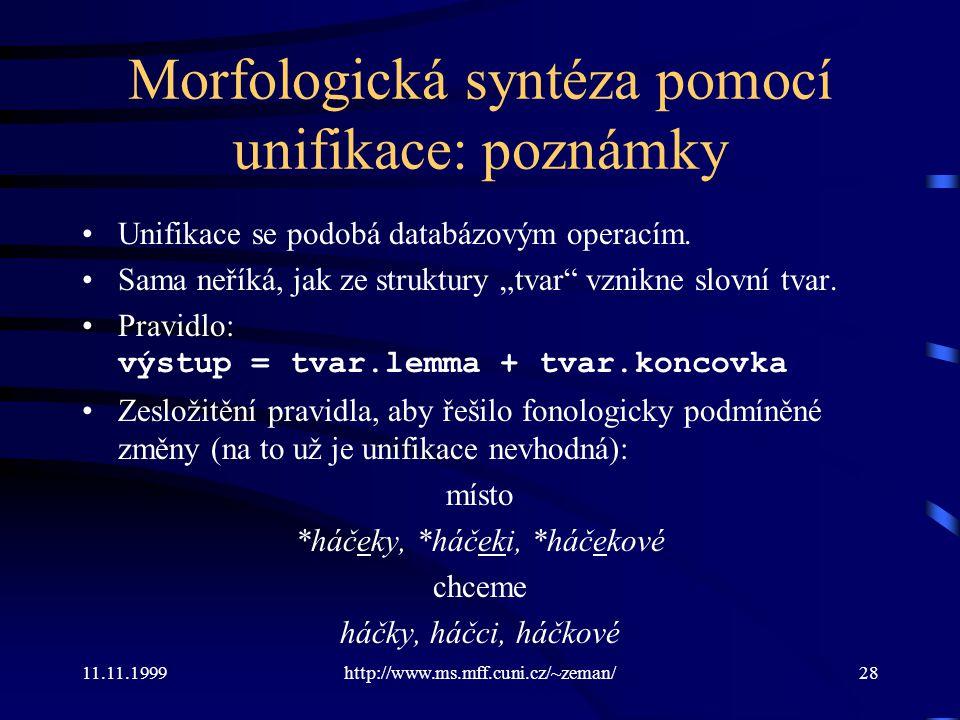11.11.1999http://www.ms.mff.cuni.cz/~zeman/28 Morfologická syntéza pomocí unifikace: poznámky Unifikace se podobá databázovým operacím. Sama neříká, j