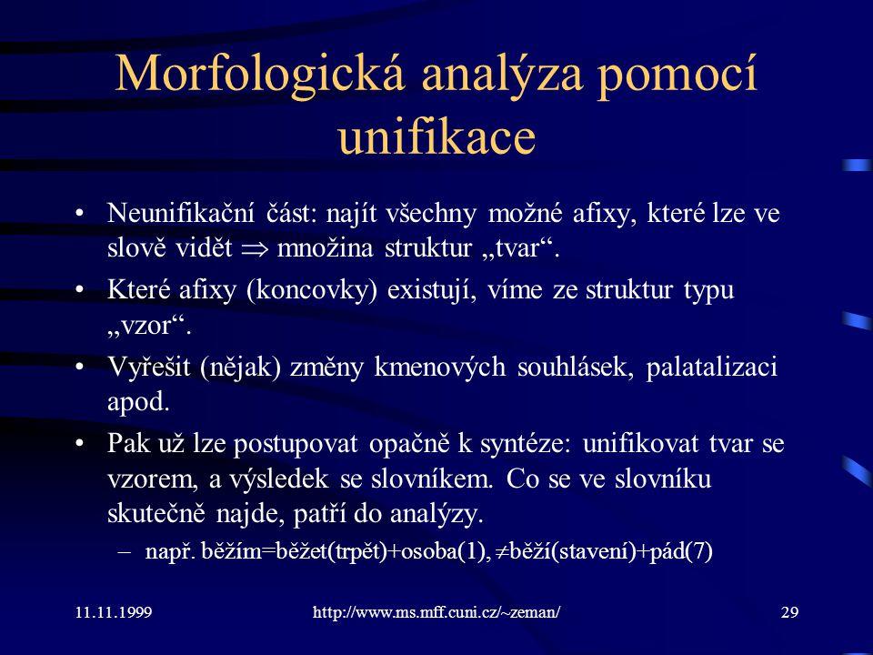 11.11.1999http://www.ms.mff.cuni.cz/~zeman/29 Morfologická analýza pomocí unifikace Neunifikační část: najít všechny možné afixy, které lze ve slově v