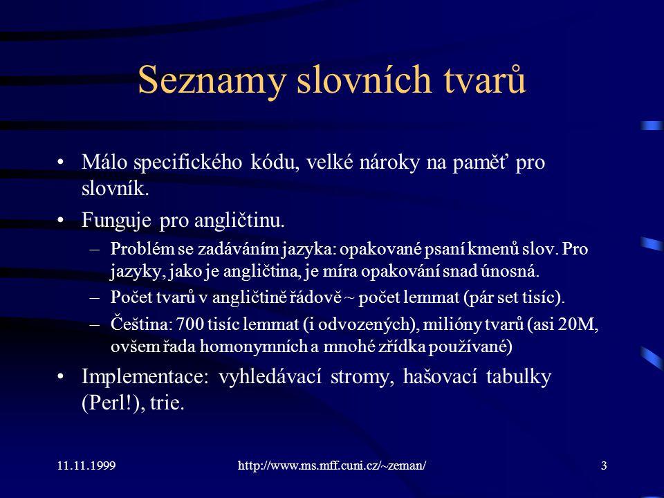 11.11.1999http://www.ms.mff.cuni.cz/~zeman/3 Seznamy slovních tvarů Málo specifického kódu, velké nároky na paměť pro slovník. Funguje pro angličtinu.