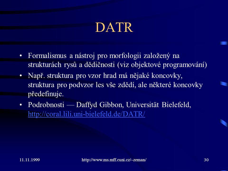11.11.1999http://www.ms.mff.cuni.cz/~zeman/30 DATR Formalismus a nástroj pro morfologii založený na strukturách rysů a dědičnosti (viz objektové progr