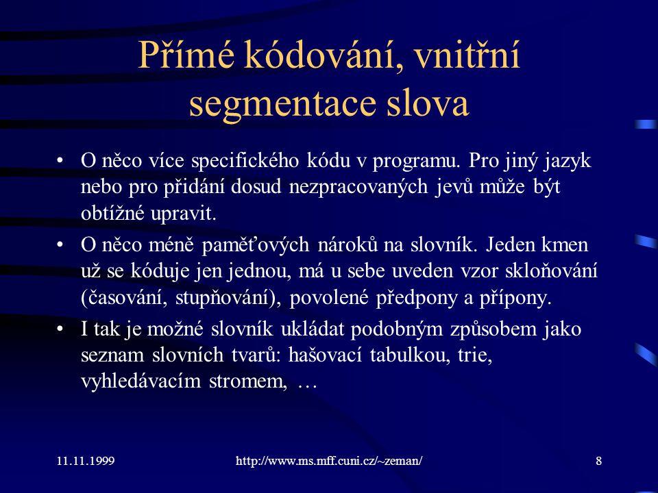 11.11.1999http://www.ms.mff.cuni.cz/~zeman/8 Přímé kódování, vnitřní segmentace slova O něco více specifického kódu v programu. Pro jiný jazyk nebo pr
