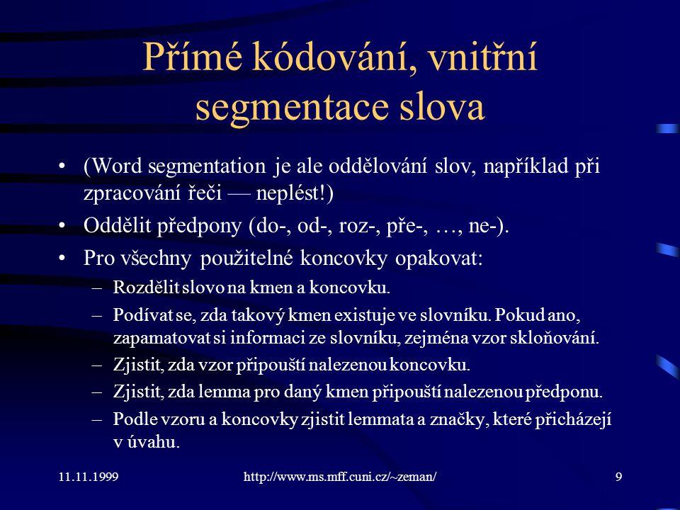 11.11.1999http://www.ms.mff.cuni.cz/~zeman/9 Přímé kódování, vnitřní segmentace slova (Word segmentation je ale oddělování slov, například při zpracov