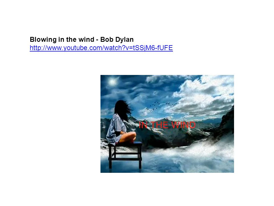 Blowing in the wind - Bob Dylan http://www.youtube.com/watch?v=tSSjM6-fUFE