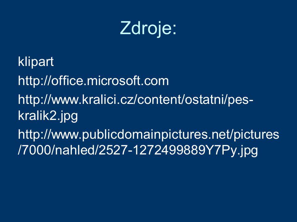 Zdroje: klipart http://office.microsoft.com http://www.kralici.cz/content/ostatni/pes- kralik2.jpg http://www.publicdomainpictures.net/pictures /7000/nahled/2527-1272499889Y7Py.jpg