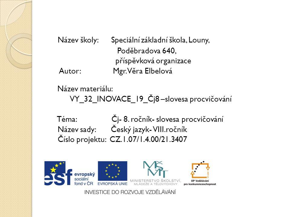 Název školy: Speciální základní škola, Louny, Poděbradova 640, příspěvková organizace Autor: Mgr. Věra Elbelová Název materiálu: VY_32_INOVACE_19_Čj8