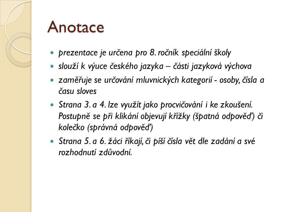 Anotace prezentace je určena pro 8. ročník speciální školy slouží k výuce českého jazyka – části jazyková výchova zaměřuje se určování mluvnických kat