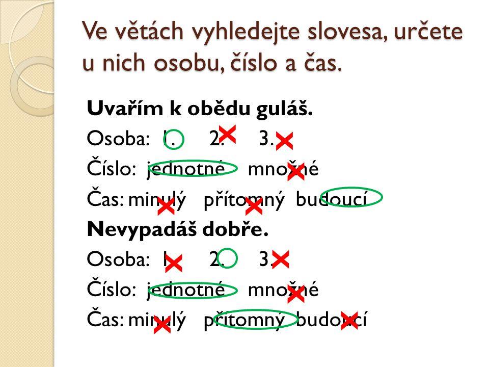 Ve větách vyhledejte slovesa, určete u nich osobu, číslo a čas.