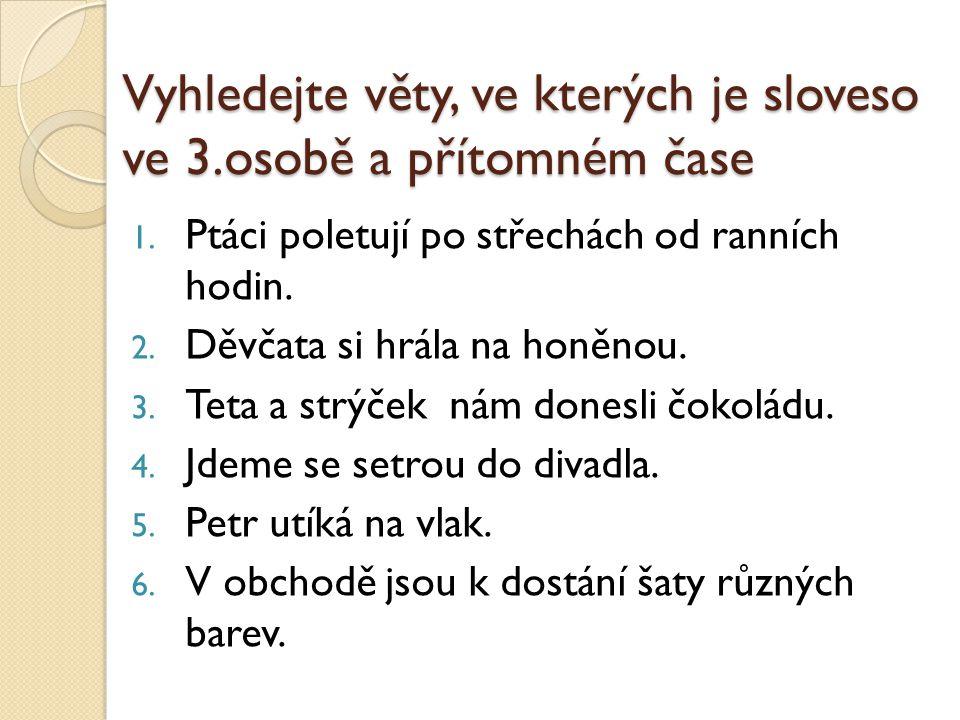 Vyhledejte věty, ve kterých je sloveso ve 3.osobě a přítomném čase 1.