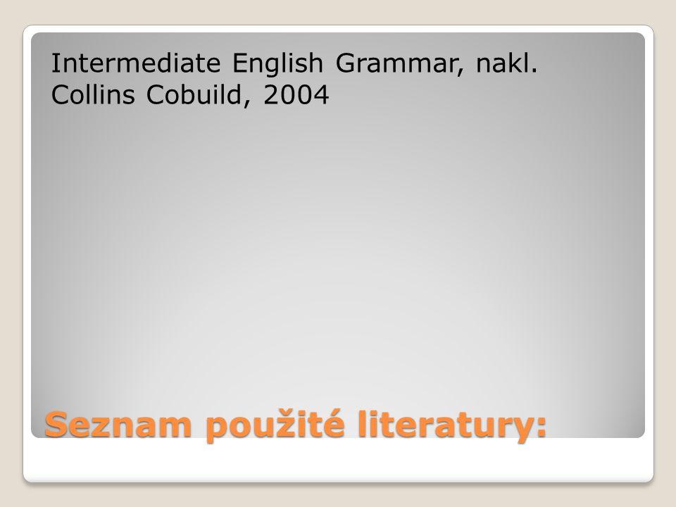 Seznam použité literatury: Intermediate English Grammar, nakl. Collins Cobuild, 2004