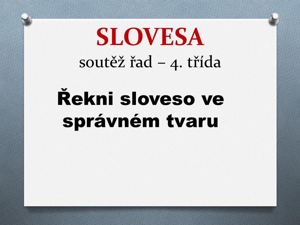 SLOVESA soutěž řad – 4. třída Řekni sloveso ve správném tvaru