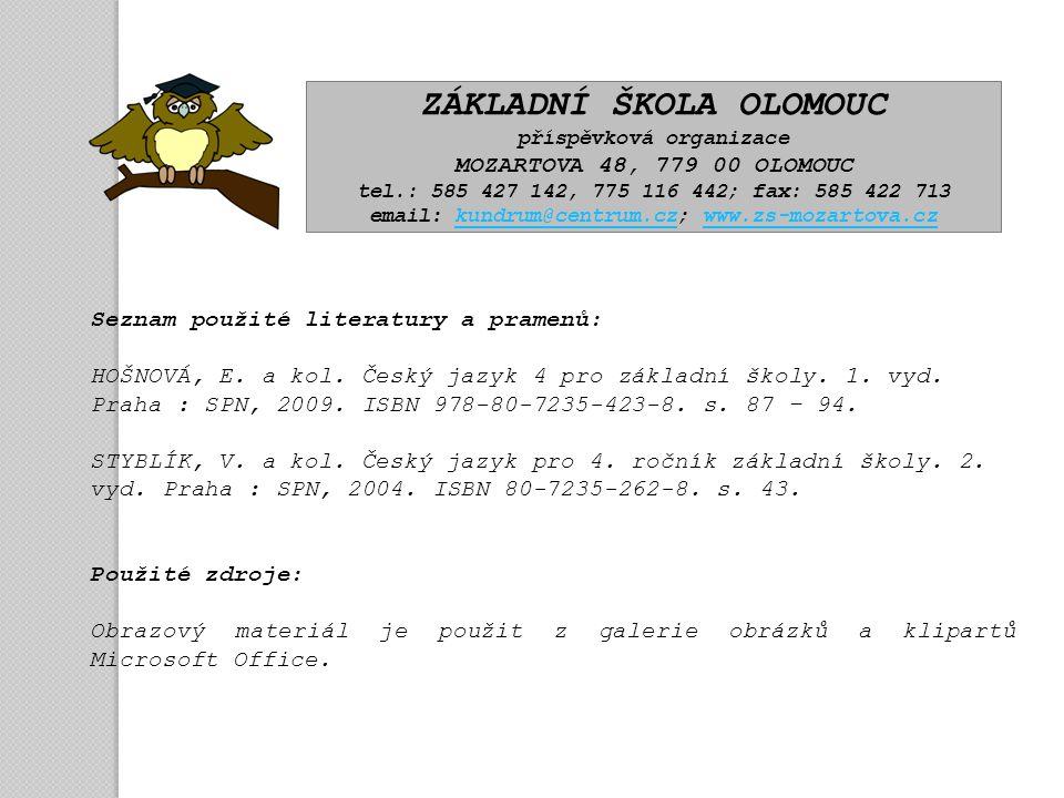 ZÁKLADNÍ ŠKOLA OLOMOUC příspěvková organizace MOZARTOVA 48, 779 00 OLOMOUC tel.: 585 427 142, 775 116 442; fax: 585 422 713 email: kundrum@centrum.cz;