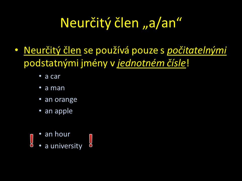 """Neurčitý člen """"a/an Neurčitý člen se používá pouze s počitatelnými podstatnými jmény v jednotném čísle."""