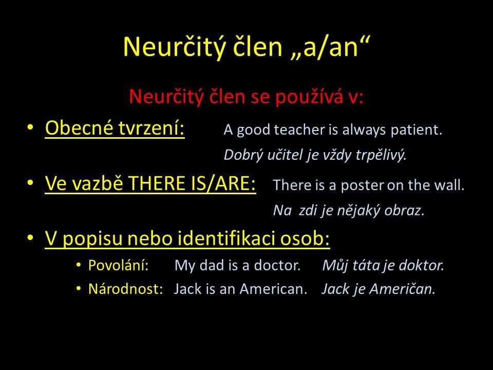 """Neurčitý člen """"a/an Neurčitý člen se používá v: Obecné tvrzení: A good teacher is always patient."""