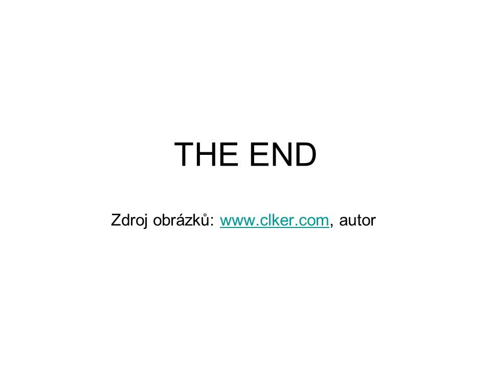 THE END Zdroj obrázků: www.clker.com, autorwww.clker.com