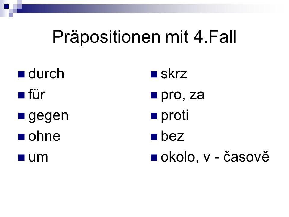 Präpositionen mit 4.Fall durch für gegen ohne um skrz pro, za proti bez okolo, v - časově
