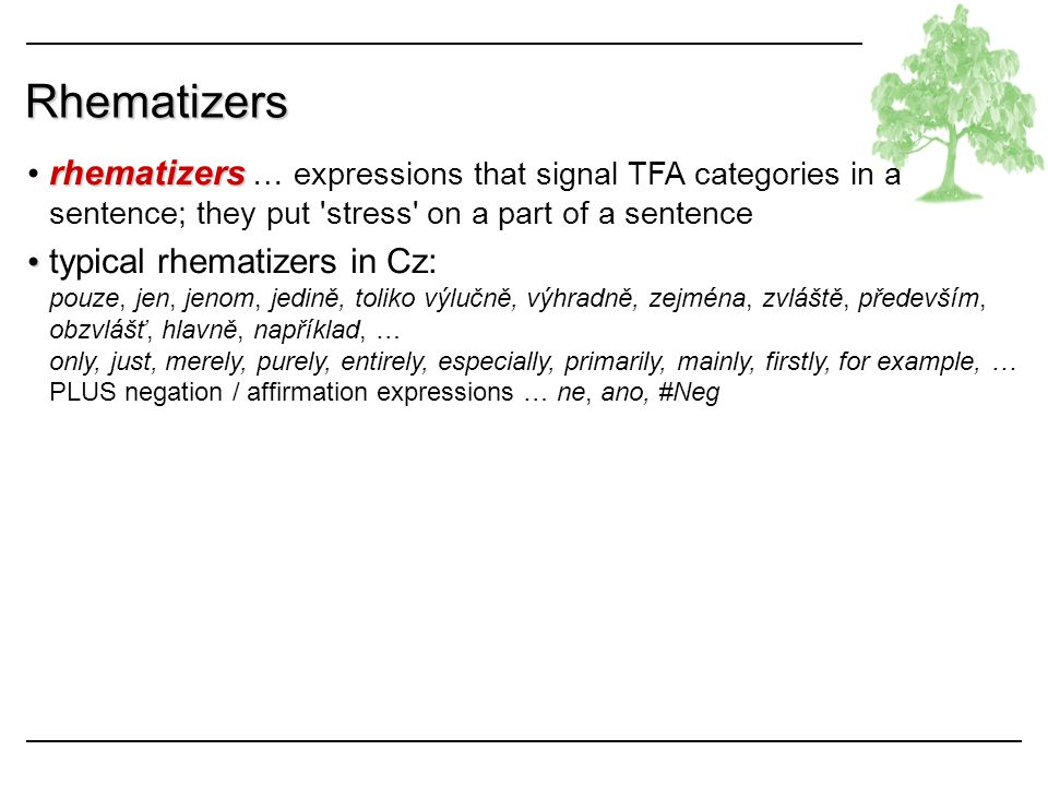 Rhematizers rhematizers rhematizers … expressions that signal TFA categories in a sentence; they put 'stress' on a part of a sentence typical rhematiz