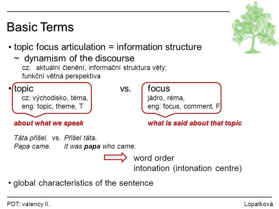Rhematizers rhematizers rhematizers … expressions that signal TFA categories in a sentence; they put stress on a part of a sentence typical rhematizers in Cz: pouze, jen, jenom, jedině, toliko výlučně, výhradně, zejména, zvláště, především, obzvlášť, hlavně, například, … only, just, merely, purely, entirely, especially, primarily, mainly, firstly, for example, … PLUS negation / affirmation expressions … ne, ano, #Neg position of a rhematizer right before the expressions it rhematizes scope: it affects one or more expressions annotation: prototypically as a left sister Odmítl jsem jenom sedět.