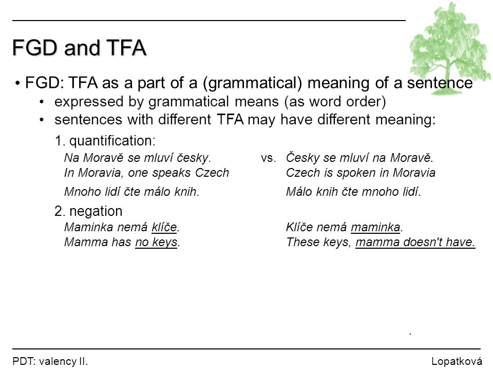 PDT: valency II. Lopatková FGD and TFA FGD: TFA as a part of a (grammatical) meaning of a sentence expressed by grammatical means (as word order) sent