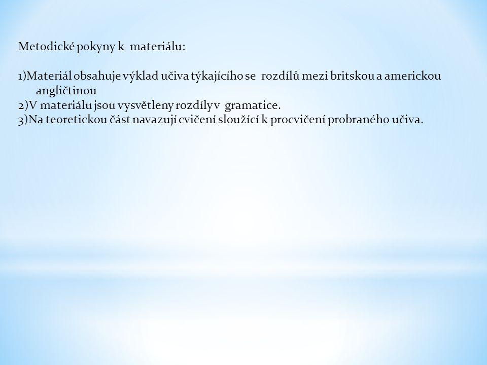 Metodické pokyny k materiálu: 1)Materiál obsahuje výklad učiva týkajícího se rozdílů mezi britskou a americkou angličtinou 2)V materiálu jsou vysvětle