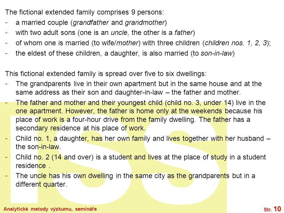 ISS The fictional extended family comprises 9 persons: - a married couple (grandfather and grandmother) - with two adult sons (one is an uncle, the other is a father) - of whom one is married (to wife/mother) with three children (children nos.