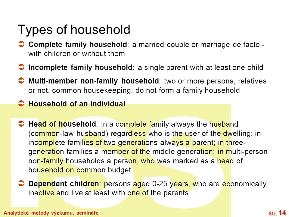 ISS Analytické metody výzkumu, semináře Str. 14 Types of household  Complete family household: a married couple or marriage de facto - with children