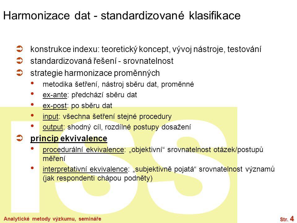 ISS Analytické metody výzkumu, semináře Str. 4 Harmonizace dat - standardizované klasifikace  konstrukce indexu: teoretický koncept, vývoj nástroje,