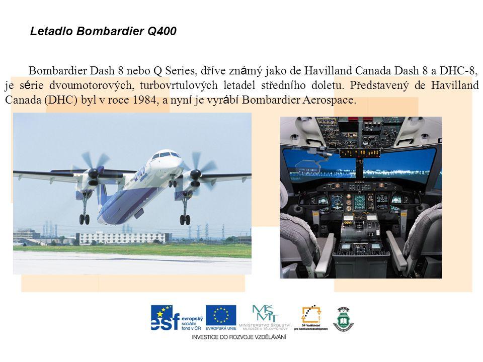 Letadlo Bombardier Q400 Bombardier Dash 8 nebo Q Series, dř í ve zn á mý jako de Havilland Canada Dash 8 a DHC-8, je s é rie dvoumotorových, turbovrtulových letadel středn í ho doletu.