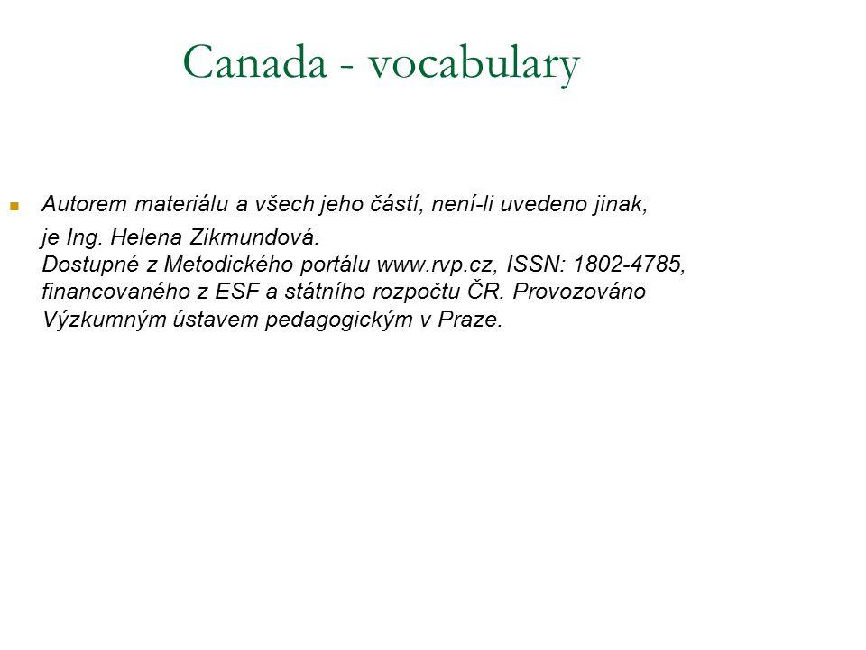Canada - vocabulary Autorem materiálu a všech jeho částí, není-li uvedeno jinak, je Ing. Helena Zikmundová. Dostupné z Metodického portálu www.rvp.cz,