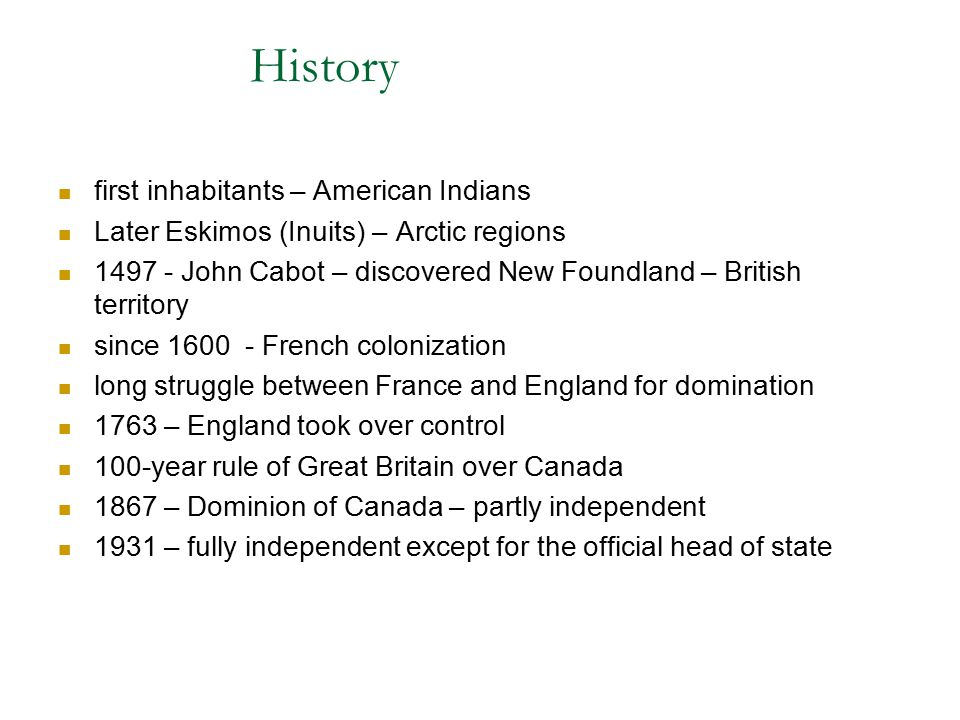 History first inhabitants – American Indians Later Eskimos (Inuits) – Arctic regions 1497 - John Cabot – discovered New Foundland – British territory