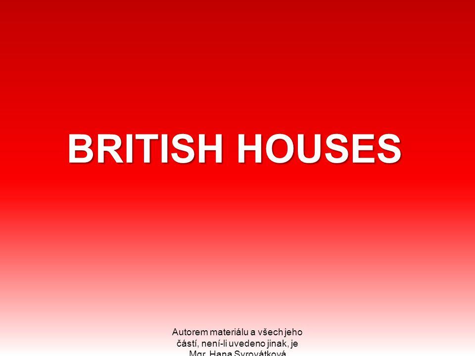 BRITISH HOUSES BRITISH HOUSES Autorem materiálu a všech jeho částí, není-li uvedeno jinak, je Mgr. Hana Syrovátková