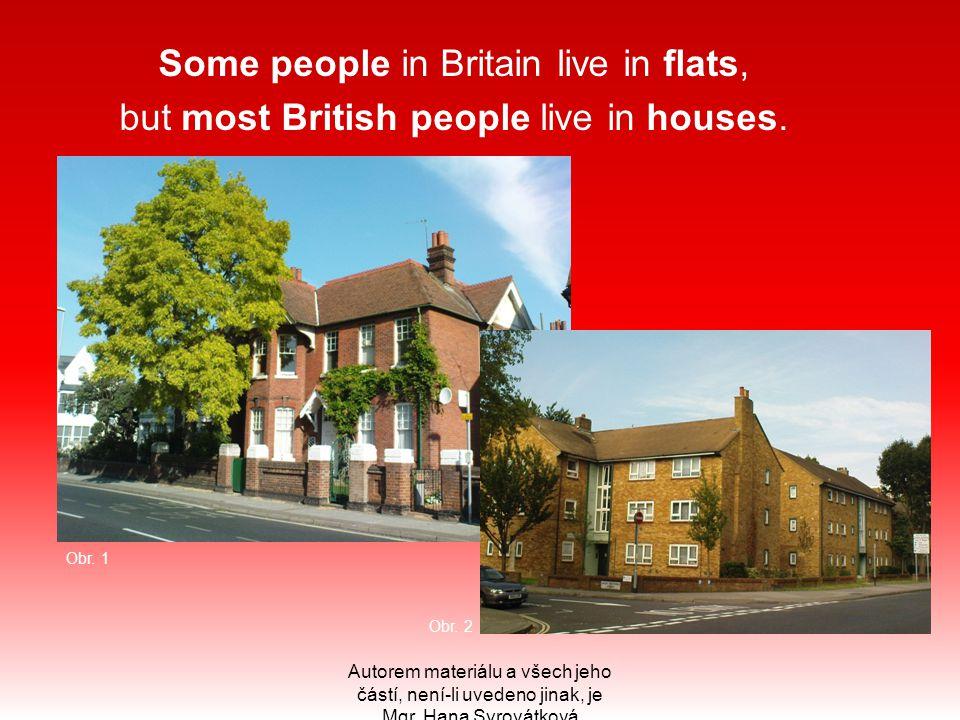 Some people in Britain live in flats, but most British people live in houses. Autorem materiálu a všech jeho částí, není-li uvedeno jinak, je Mgr. Han