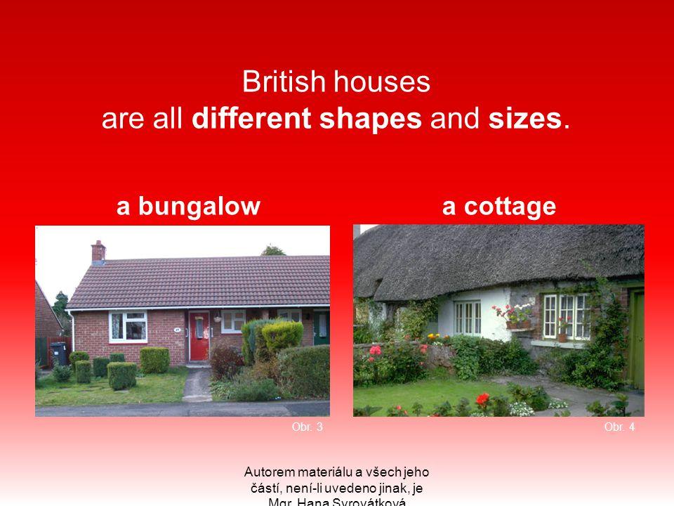 Autorem materiálu a všech jeho částí, není-li uvedeno jinak, je Mgr. Hana Syrovátková British houses are all different shapes and sizes. a bungalow a