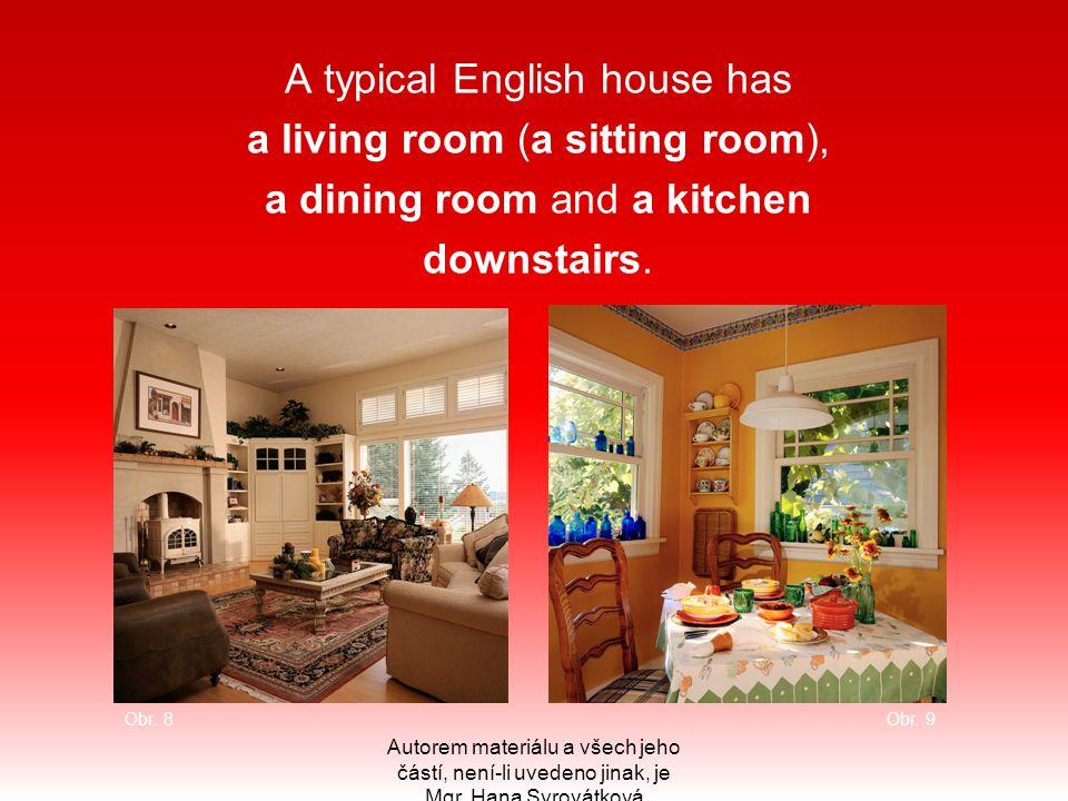 A typical English house has a living room (a sitting room), a dining room and a kitchen downstairs. Autorem materiálu a všech jeho částí, není-li uved