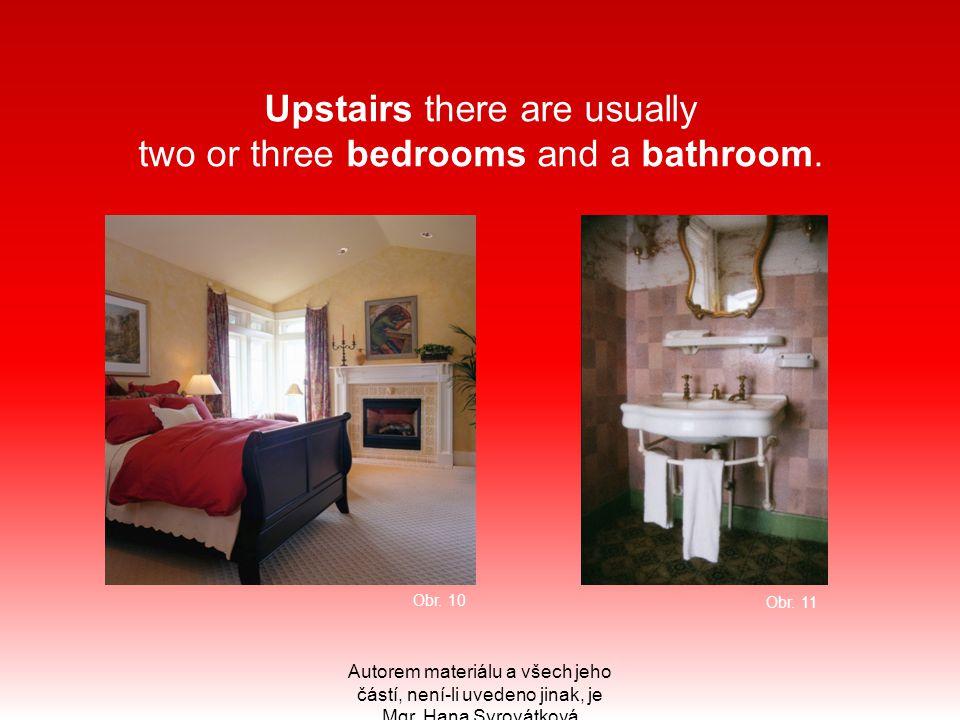Upstairs there are usually two or three bedrooms and a bathroom. Autorem materiálu a všech jeho částí, není-li uvedeno jinak, je Mgr. Hana Syrovátková