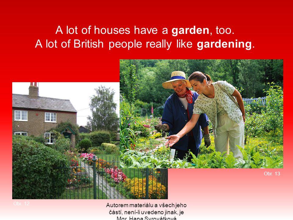 A lot of houses have a garden, too. A lot of British people really like gardening. Autorem materiálu a všech jeho částí, není-li uvedeno jinak, je Mgr