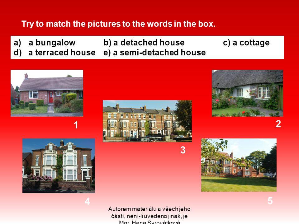 Autorem materiálu a všech jeho částí, není-li uvedeno jinak, je Mgr. Hana Syrovátková Try to match the pictures to the words in the box. a)a bungalowb